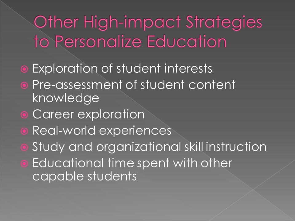  Exploration of student interests  Pre-assessment of student content knowledge  Career exploration  Real-world experiences  Study and organizational skill instruction  Educational time spent with other capable students