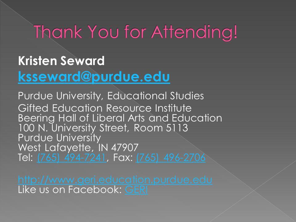 Kristen Seward ksseward@purdue.edu Purdue University, Educational Studies Gifted Education Resource Institute Beering Hall of Liberal Arts and Educati