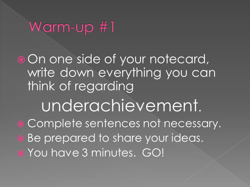  On one side of your notecard, write down everything you can think of regarding underachievement.