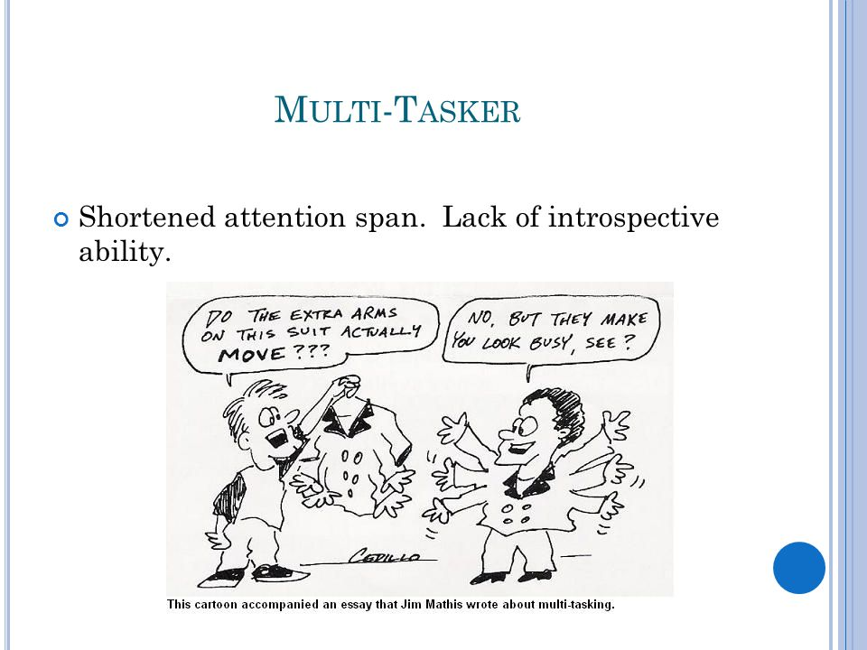 M ULTI -T ASKER Shortened attention span. Lack of introspective ability.