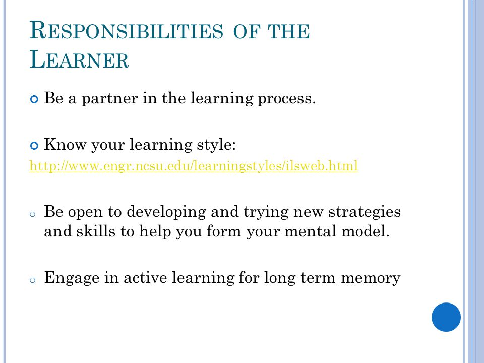 R ESPONSIBILITIES OF THE L EARNER Be a partner in the learning process.