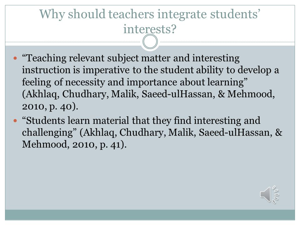 "Why should teachers integrate students' interests? ""Interest may be defined as the focusing of the sense organs on, or giving attention to, some perso"