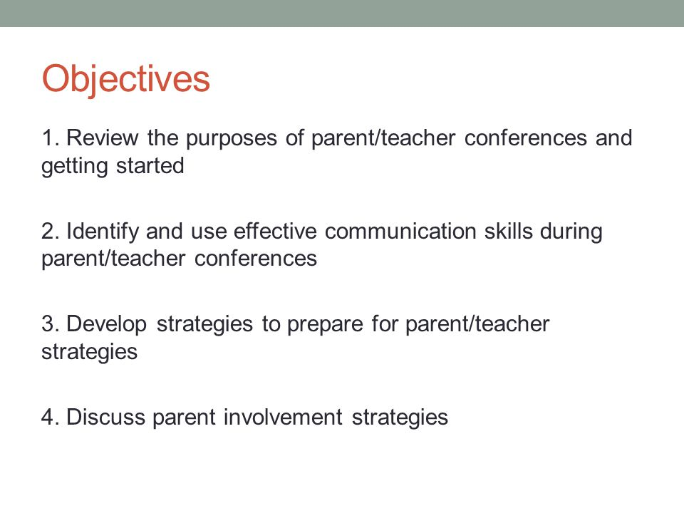 Objectives 1. Review the purposes of parent/teacher conferences and getting started 2.