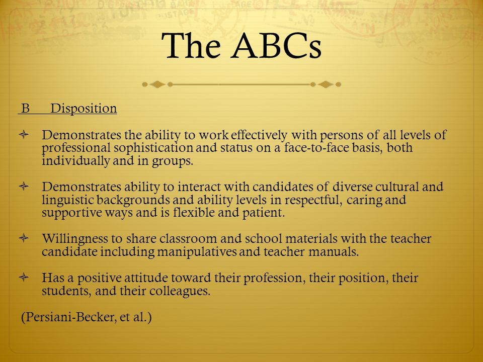 The ABCs B Disposition  Demonstrates the ability to work effectively with persons of all levels of professional sophistication and status on a face-t