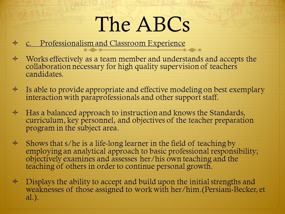 The ABCs  c. Professionalism and Classroom Experience  Works effectively as a team member and understands and accepts the collaboration necessary fo