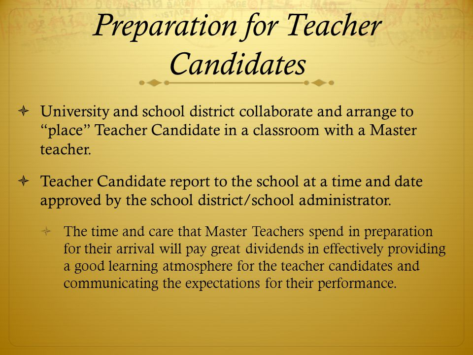 """Preparation for Teacher Candidates  University and school district collaborate and arrange to """"place"""" Teacher Candidate in a classroom with a Master"""