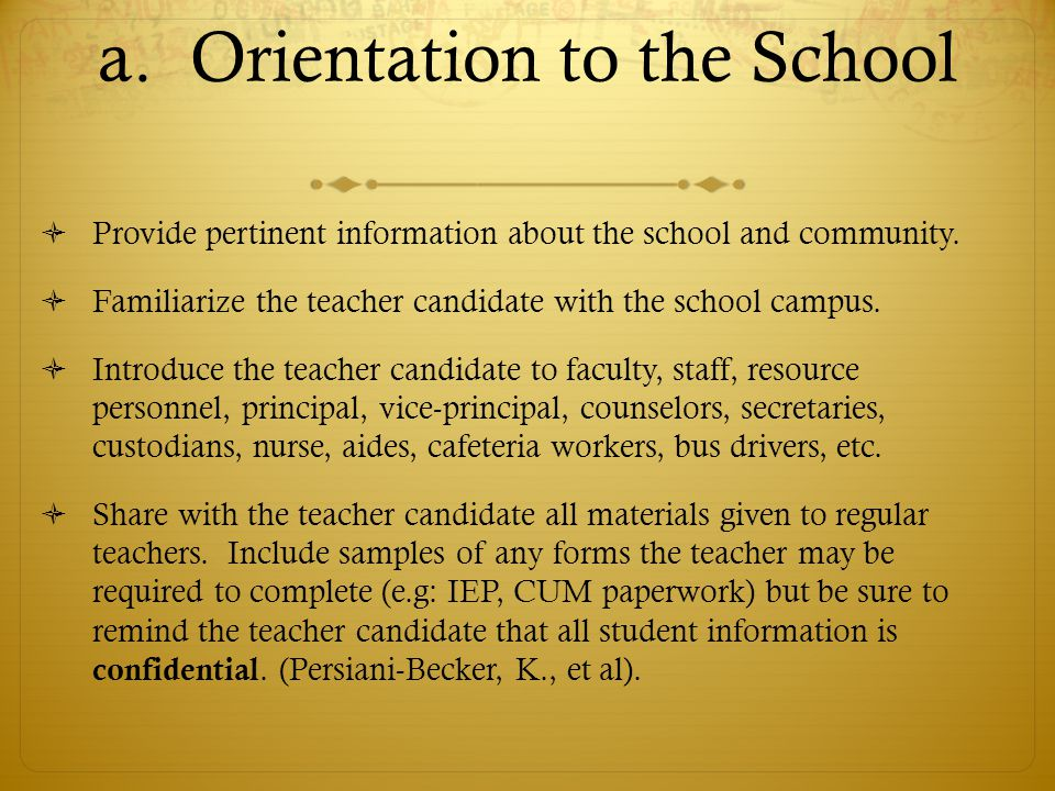 a. Orientation to the School  Provide pertinent information about the school and community.  Familiarize the teacher candidate with the school campu