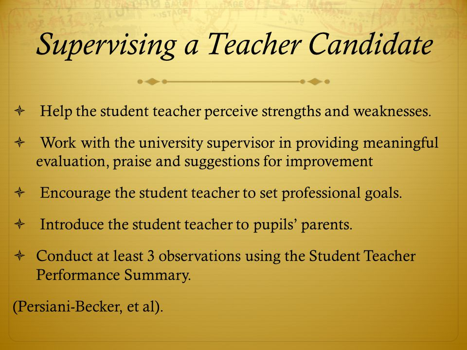 Supervising a Teacher Candidate  Help the student teacher perceive strengths and weaknesses.