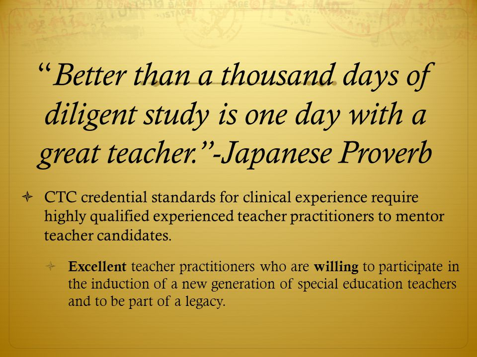 """"""" Better than a thousand days of diligent study is one day with a great teacher.""""-Japanese Proverb  CTC credential standards for clinical experience"""
