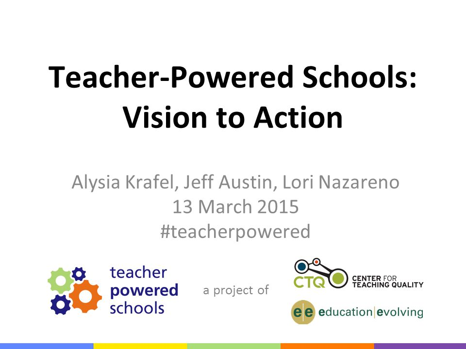 a project of Teacher-Powered Schools: Vision to Action Alysia Krafel, Jeff Austin, Lori Nazareno 13 March 2015 #teacherpowered