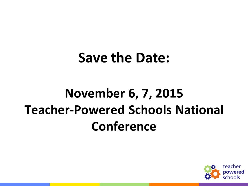 Save the Date: November 6, 7, 2015 Teacher-Powered Schools National Conference