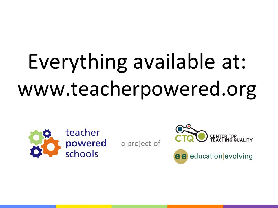 a project of Everything available at: www.teacherpowered.org