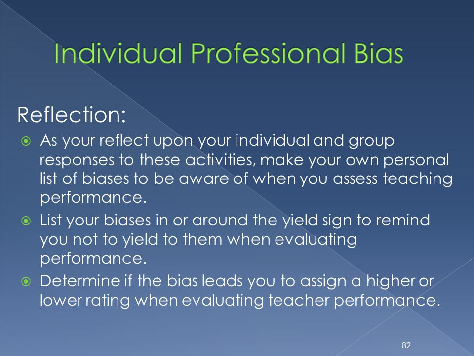 Reflection:  As your reflect upon your individual and group responses to these activities, make your own personal list of biases to be aware of when