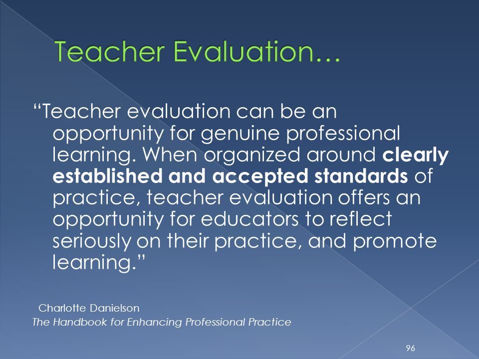 """Teacher evaluation can be an opportunity for genuine professional learning. When organized around clearly established and accepted standards of pract"