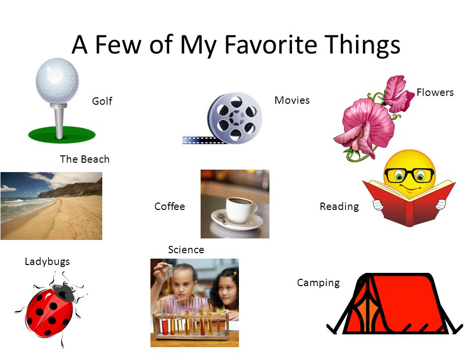 A Few of My Favorite Things Golf Movies Flowers CoffeeReading Ladybugs Science Camping The Beach