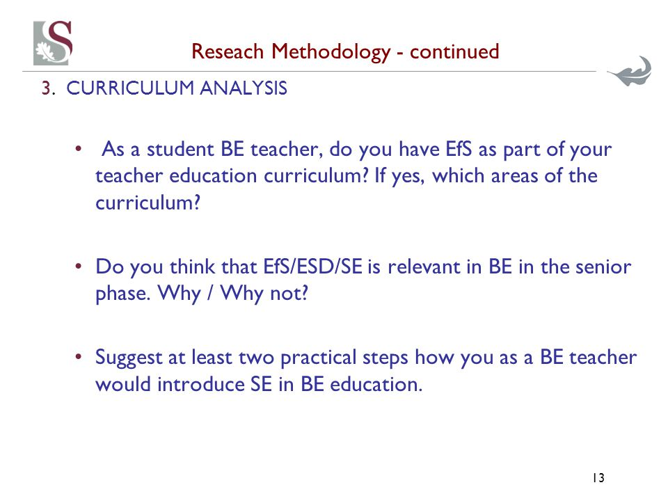 Reseach Methodology - continued 3.CURRICULUM ANALYSIS As a student BE teacher, do you have EfS as part of your teacher education curriculum? If yes, w