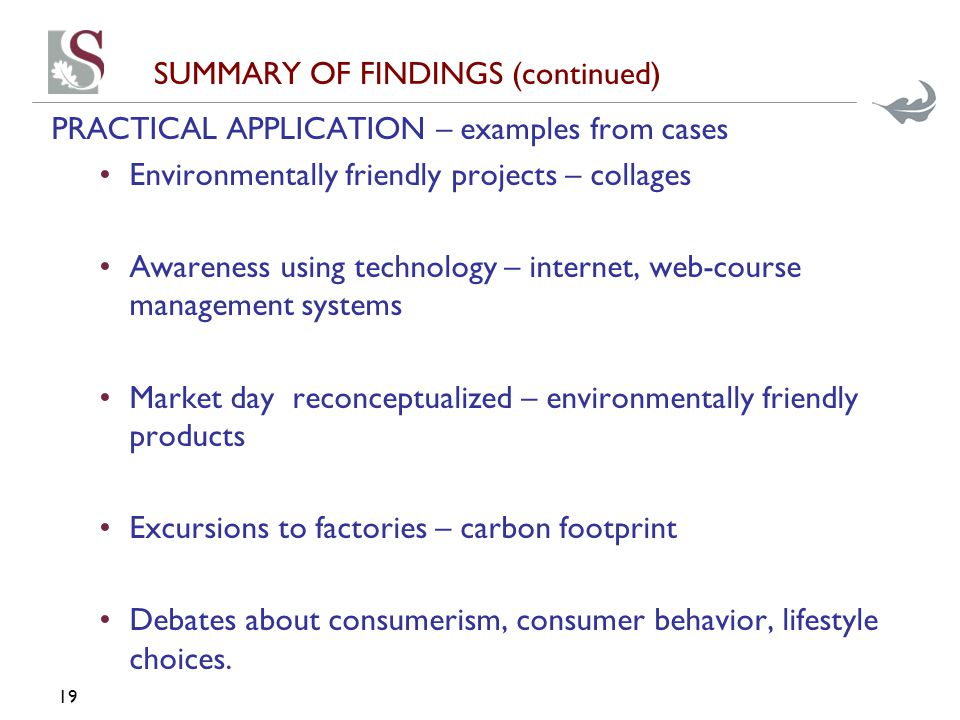 SUMMARY OF FINDINGS (continued) PRACTICAL APPLICATION – examples from cases Environmentally friendly projects – collages Awareness using technology –