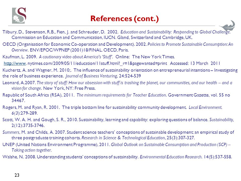 References (cont.) Tilbury, D., Stevenson, R.B., Fien, J. and Schreuder, D. 2002. Education and Sustainability: Responding to Global Challenge. Commis