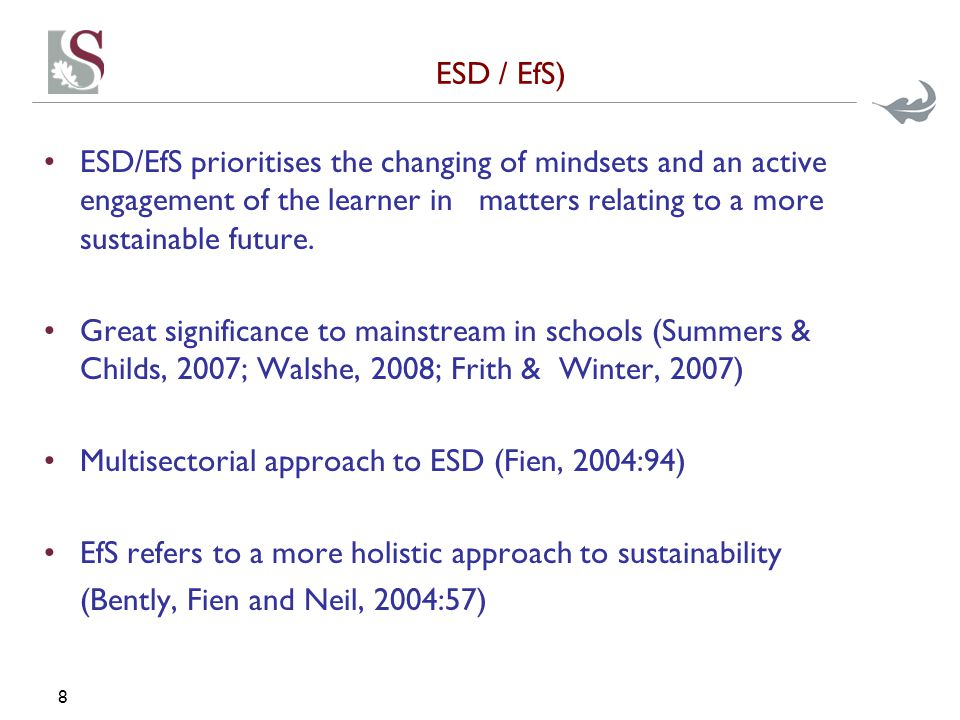 ESD / EfS) ESD/EfS prioritises the changing of mindsets and an active engagement of the learner in matters relating to a more sustainable future.