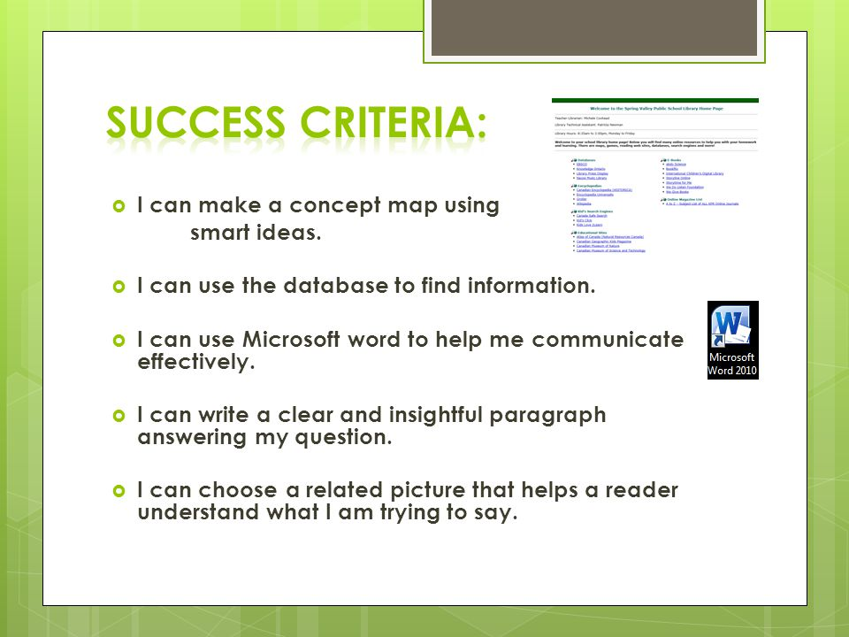  I can make a concept map using smart ideas.  I can use the database to find information.