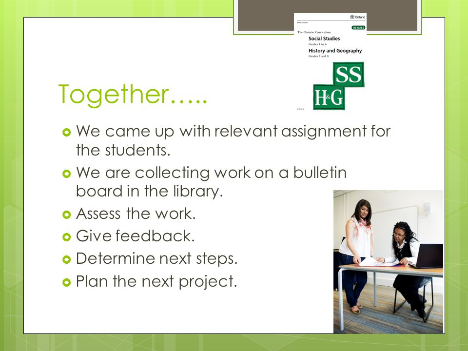 Together…..  We came up with relevant assignment for the students.