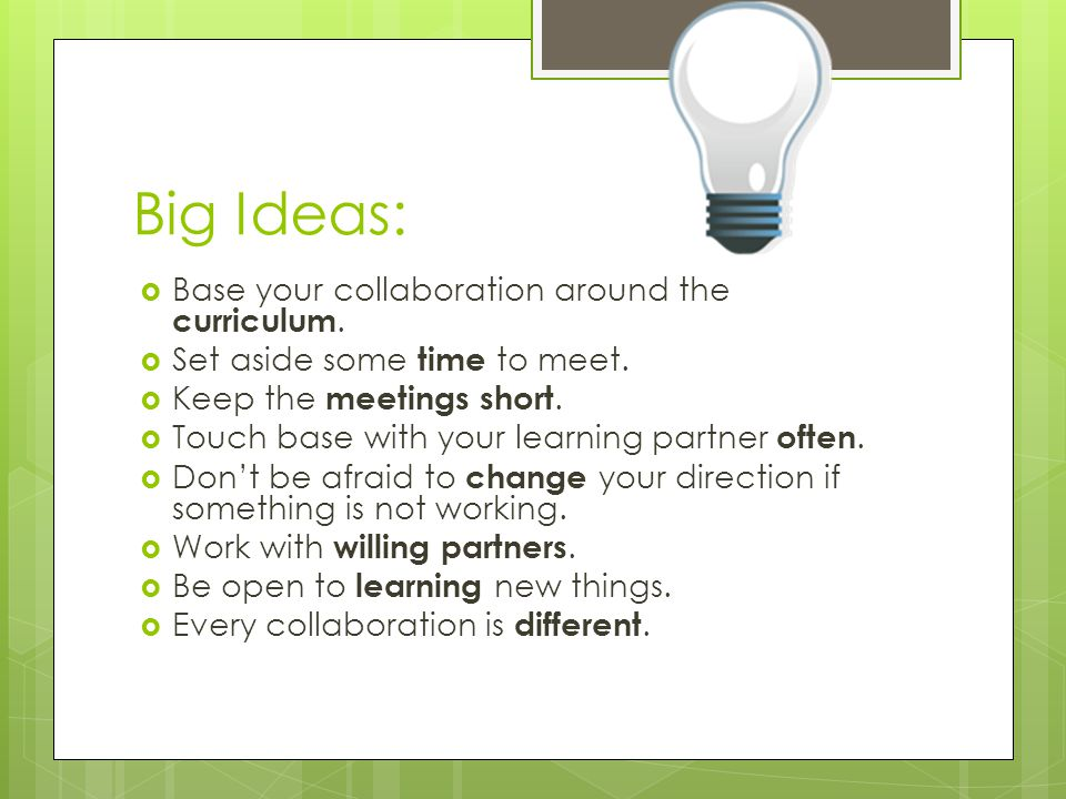 Big Ideas:  Base your collaboration around the curriculum.
