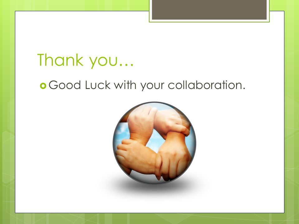 Thank you…  Good Luck with your collaboration.