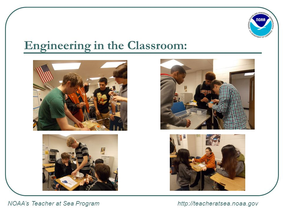 NOAA's Teacher at Sea Program http://teacheratsea.noaa.gov Engineering in the Classroom: