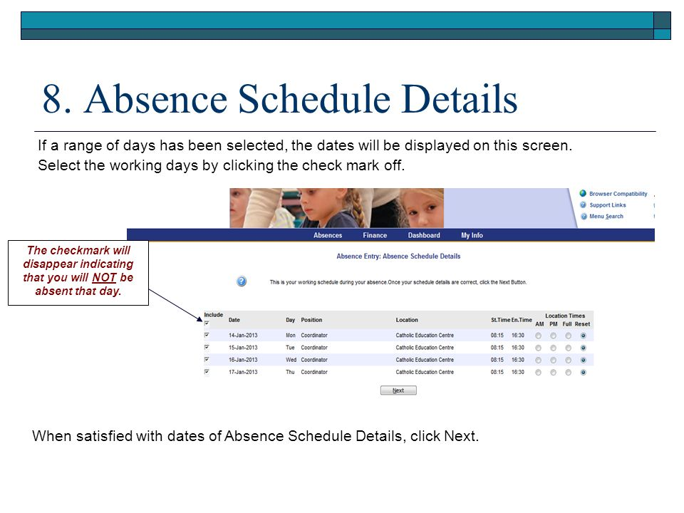 8. Absence Schedule Details If a range of days has been selected, the dates will be displayed on this screen. Select the working days by clicking the