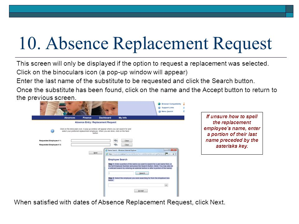 10. Absence Replacement Request This screen will only be displayed if the option to request a replacement was selected. Click on the binoculars icon (