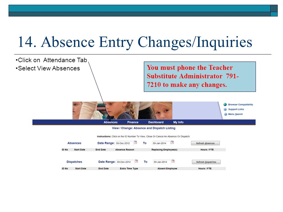 14. Absence Entry Changes/Inquiries Click on Attendance Tab Select View Absences You must phone the Teacher Substitute Administrator 791- 7210 to make