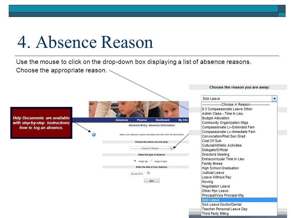 4. Absence Reason Use the mouse to click on the drop-down box displaying a list of absence reasons. Choose the appropriate reason. Help Documents are