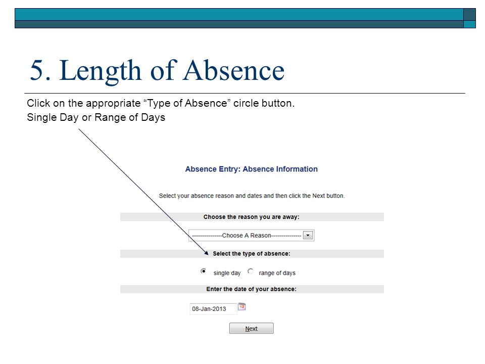 "5. Length of Absence Click on the appropriate ""Type of Absence"" circle button. Single Day or Range of Days"
