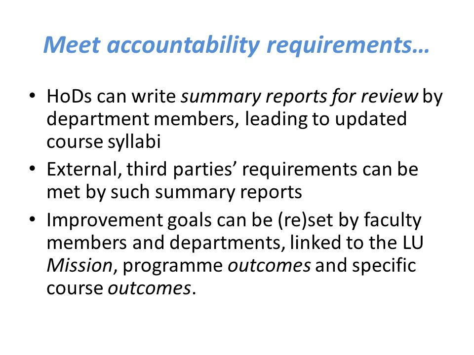 Meet accountability requirements… HoDs can write summary reports for review by department members, leading to updated course syllabi External, third p
