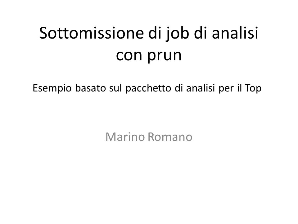 Sottomissione di job di analisi con prun Marino Romano Esempio basato sul pacchetto di analisi per il Top