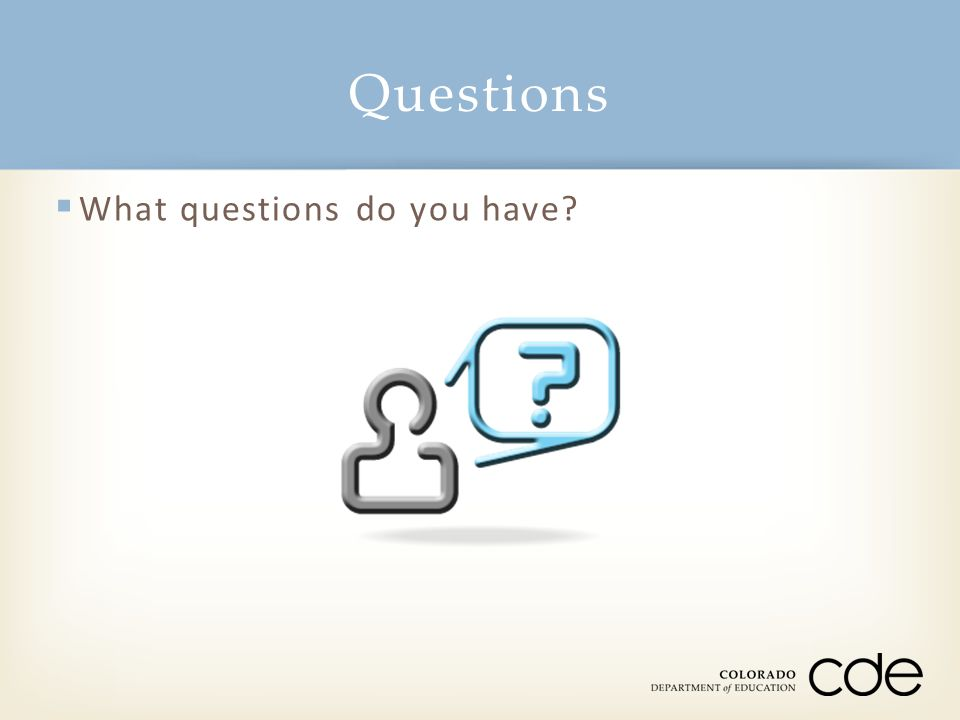  What questions do you have? Questions