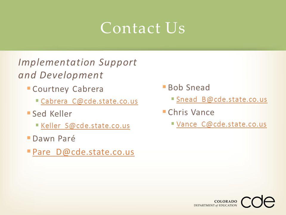 Implementation Support and Development  Courtney Cabrera  Cabrera_C@cde.state.co.us Cabrera_C@cde.state.co.us  Sed Keller  Keller_S@cde.state.co.u