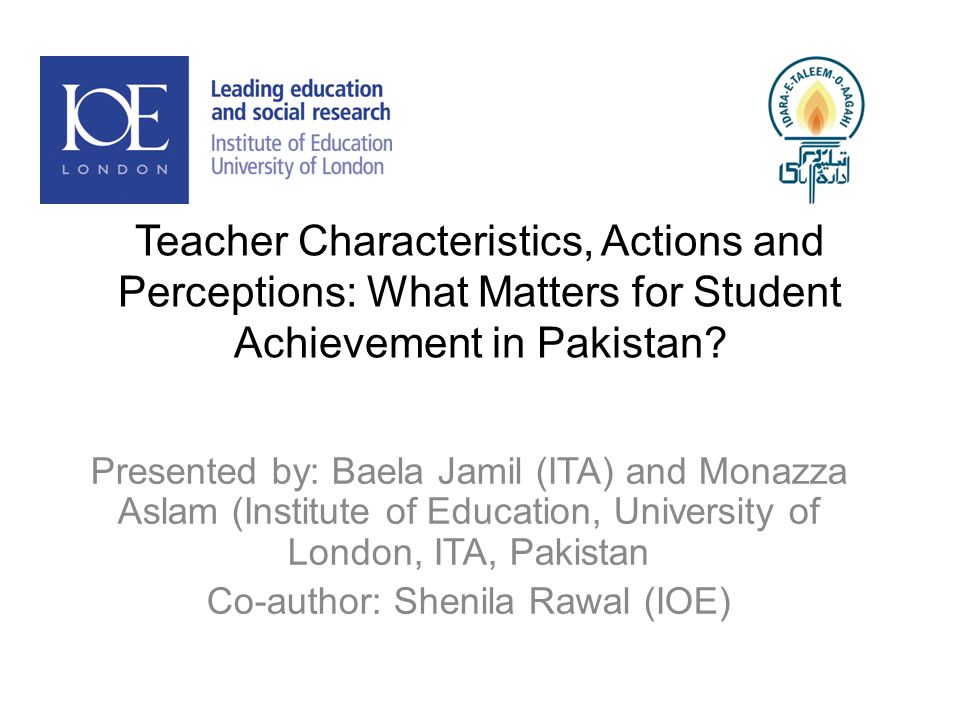 Teacher Characteristics, Actions and Perceptions: What Matters for Student Achievement in Pakistan.