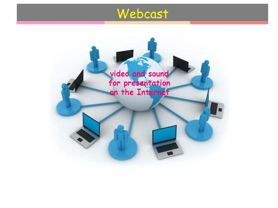 video and sound for presentation on the Internet Webcast