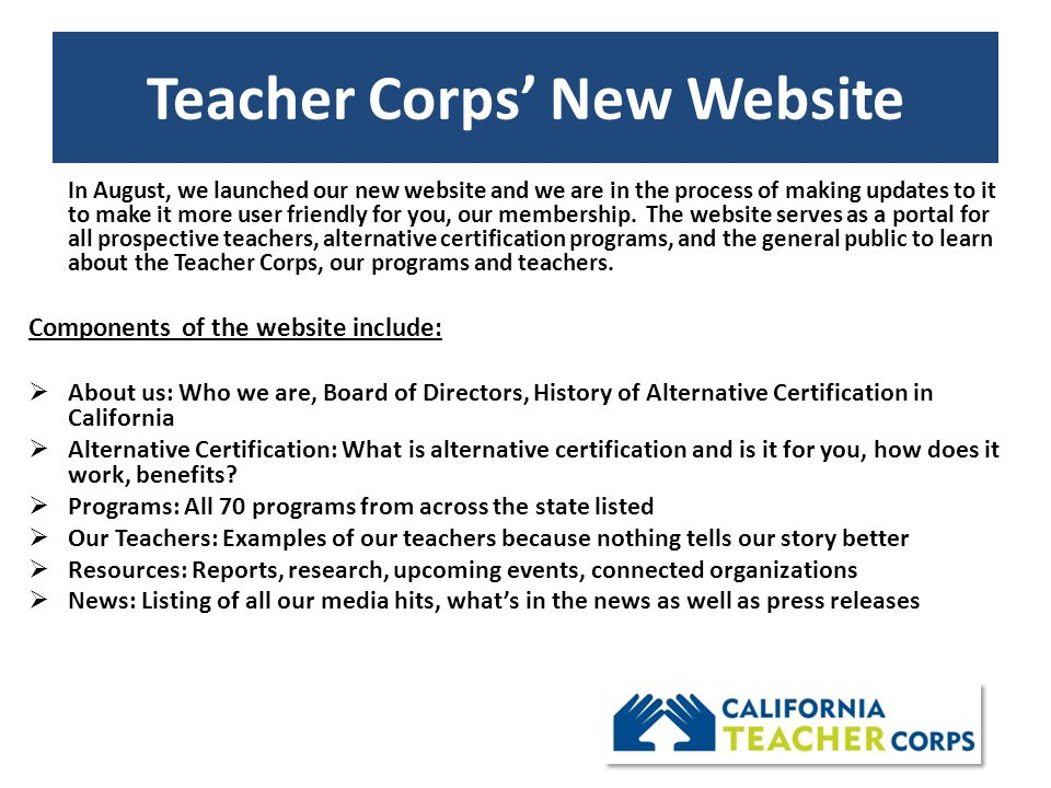 Teacher Corps' New Website In August, we launched our new website and we are in the process of making updates to it to make it more user friendly for you, our membership.