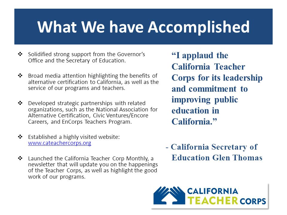 Teacher Corps: Our Message Three Key Message Points throughout all Outreach Our programs are increasing the pool of talented, committed and diverse teachers in California's public schools.