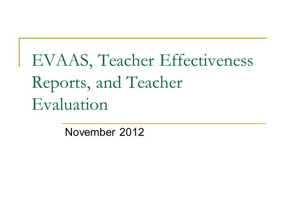 EVAAS, Teacher Effectiveness Reports, and Teacher Evaluation November 2012