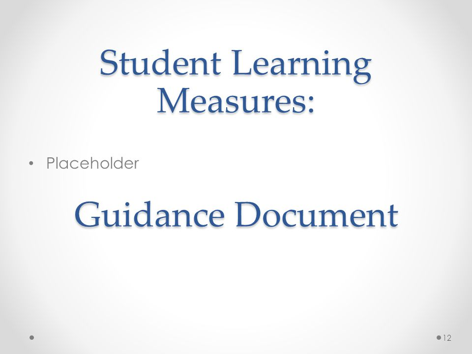 Student Learning Measures: Guidance Document Placeholder 12