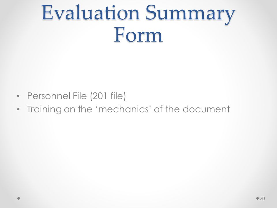 Evaluation Summary Form Personnel File (201 file) Training on the 'mechanics' of the document 20