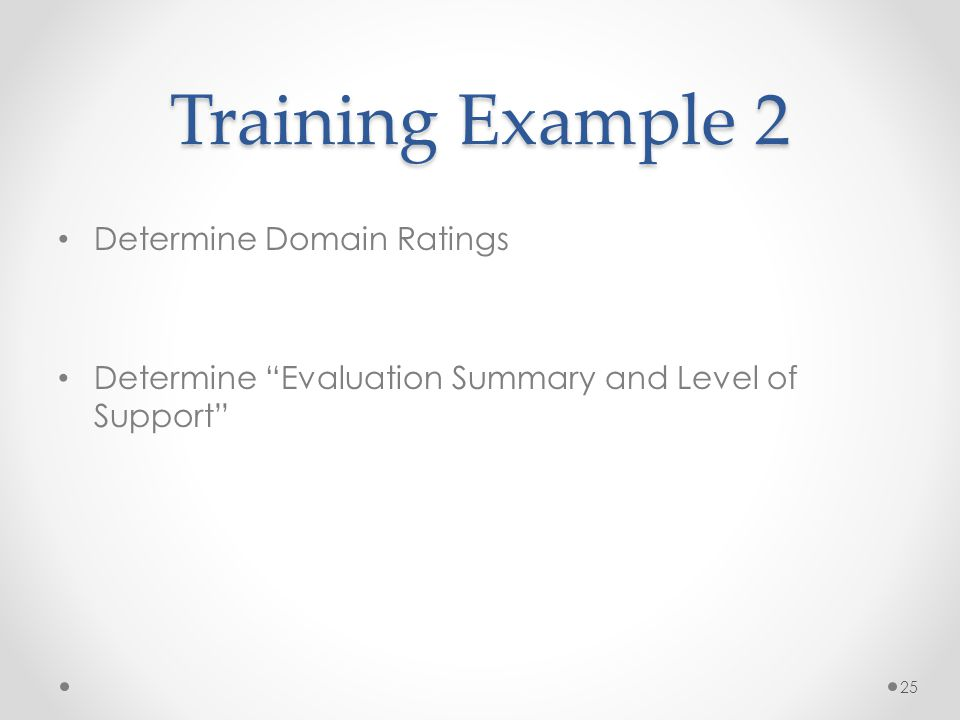 Training Example 2 Determine Domain Ratings Determine Evaluation Summary and Level of Support 25