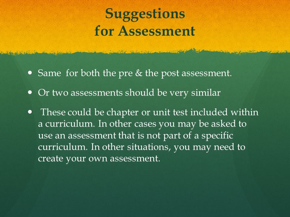 Suggestions for Assessment Same for both the pre & the post assessment.