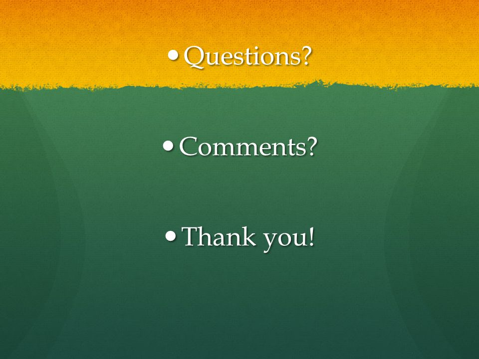 Questions Questions Comments Comments Thank you! Thank you!