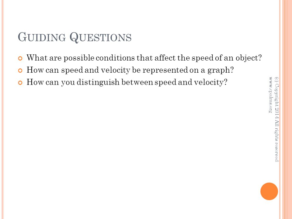 G UIDING Q UESTIONS What are possible conditions that affect the speed of an object.
