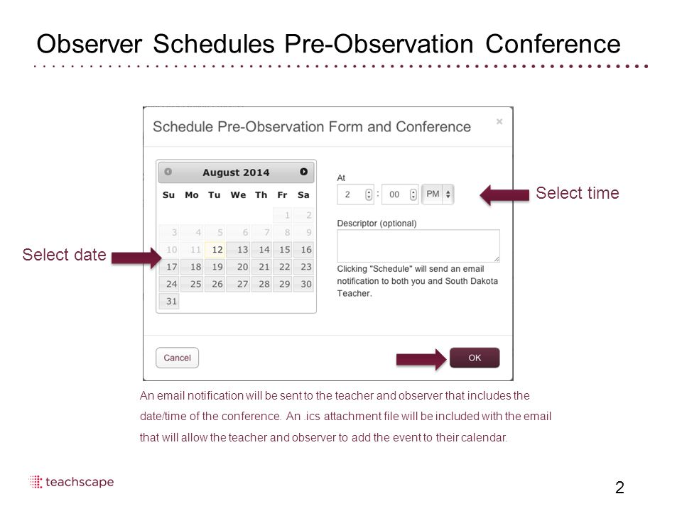 Select date 2 Select time Observer Schedules Pre-Observation Conference An email notification will be sent to the teacher and observer that includes the date/time of the conference.
