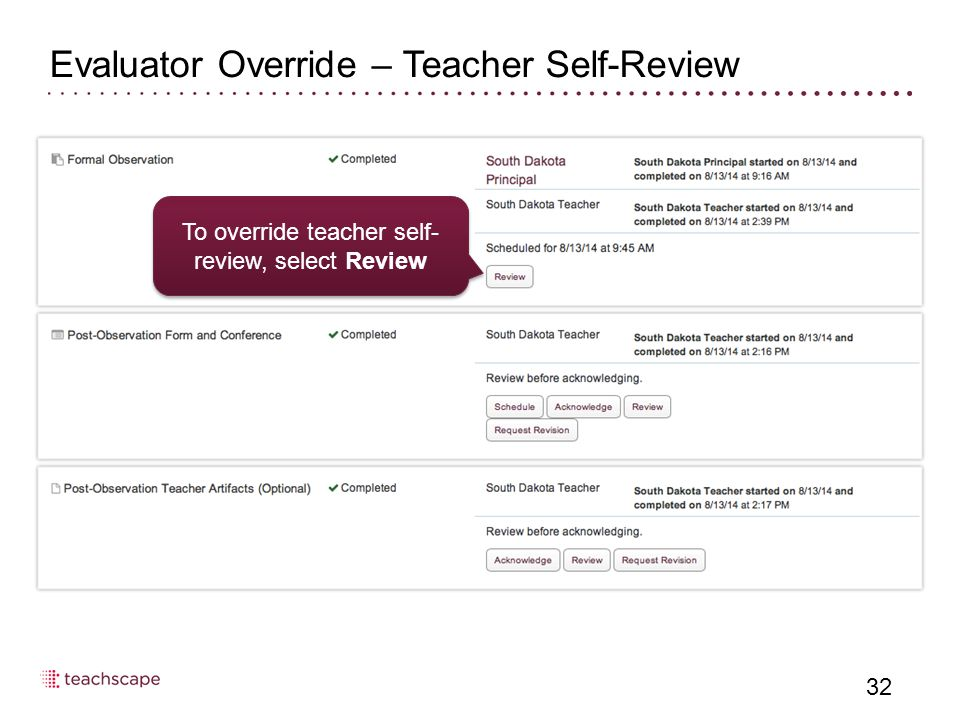 Evaluator Override – Teacher Self-Review 32 To override teacher self- review, select Review